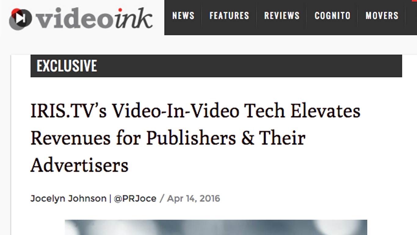 VideoInk: IRIS.TV's Video-In-Video Tech Elevates Revenues for Publishers & Their Advertisers